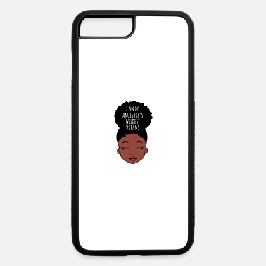 Afro I Am My Ancestors Wildest Dreams, Black Girl Magic - iPhone 7 & 8 Plus Case