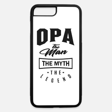 Opa The Man The Myth The Legend Opa The Myth The Legend - iPhone 7 & 8 Plus Case