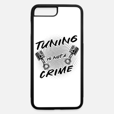 Tuning Tuning is not a crime - iPhone 7 & 8 Plus Case