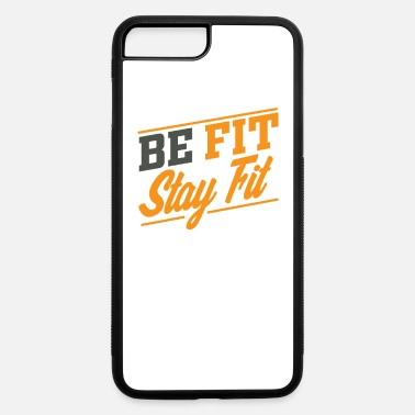 Fitness Be Fit stay fit - iPhone 7 & 8 Plus Case