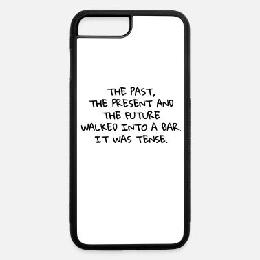 Tense English grammar joke for language nerds & teachers - iPhone 7 & 8 Plus Case