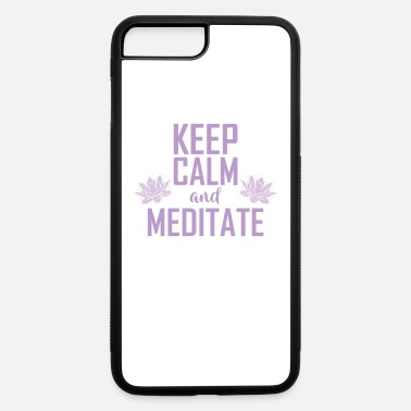 Meditation Keep Calm and Meditate - iPhone 7 & 8 Plus Case