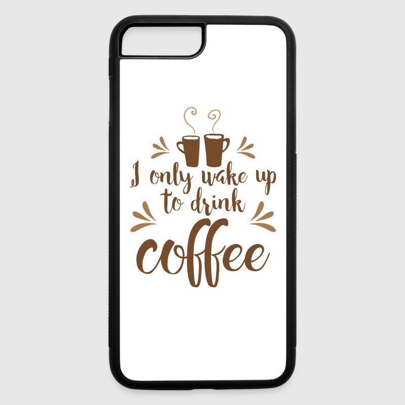 I only wake up to drink coffee - iPhone 7 Plus/8 Plus Rubber Case