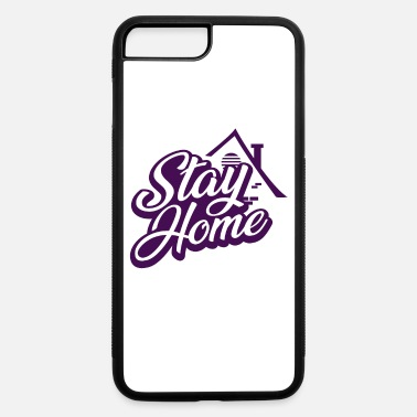 Stay At Home Stay At Home - iPhone 7 & 8 Plus Case