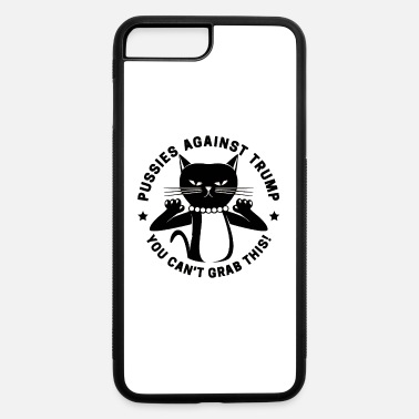 Dont Be Such A Pussy dont grab my pussy - iPhone 7 & 8 Plus Case
