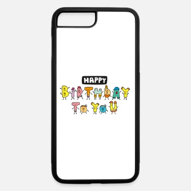 Happy Birthday Happy Birthday - iPhone 7 & 8 Plus Case