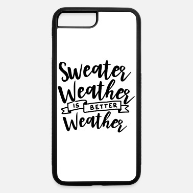 Weather Sweater weather is better weather Autumn - iPhone 7 & 8 Plus Case