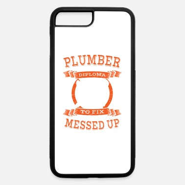 High School Diploma Plumber Using A High School Diploma To Fix What - iPhone 7 & 8 Plus Case