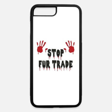 Bloody Stop Fur Trade. Bloody Hands. - iPhone 7 & 8 Plus Case