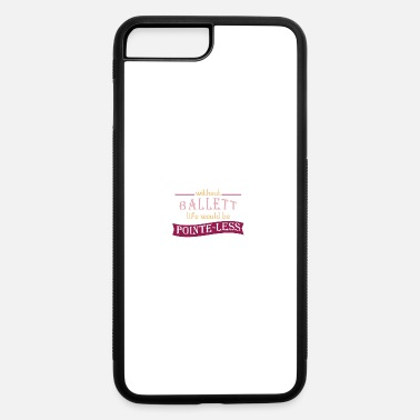 Ballet Life Ballet Life Gift - iPhone 7 & 8 Plus Case