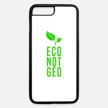 Eco ECO NOT GEO - iPhone 7 & 8 Plus Case