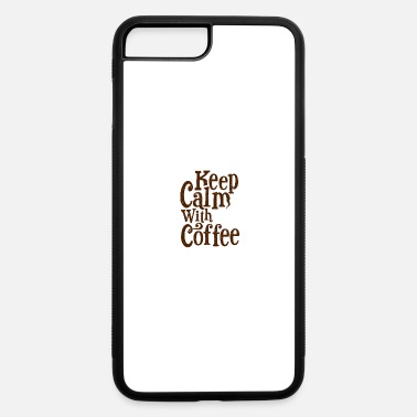 Calm keep calm with coffee - iPhone 7 & 8 Plus Case
