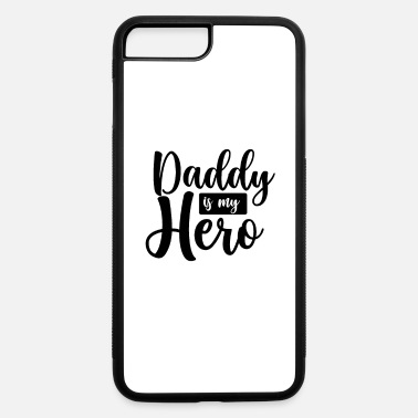 Date Daddy is my hero - iPhone 7 & 8 Plus Case