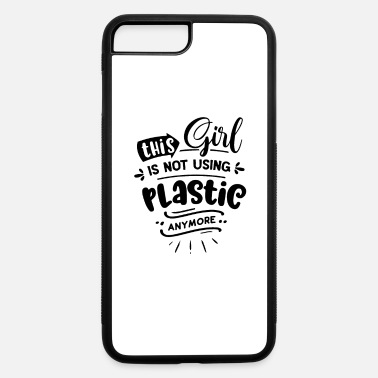 Natural This Girl is not using plastic - iPhone 7 & 8 Plus Case