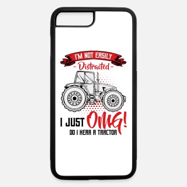 Statement I'm Not Easily Distracted | Tractor Funny Sayings - iPhone 7 & 8 Plus Case