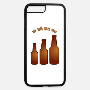 Belly we need more beer - iPhone 7 & 8 Plus Case