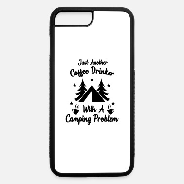 Coffee Just another Coffee drinker With a Camping problem - iPhone 7 & 8 Plus Case