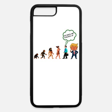Fitness Funny Anti Trump Go Back We Screwed Up - iPhone 7 & 8 Plus Case