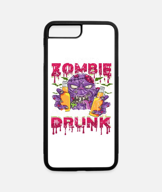 Skirt iPhone Cases - Not a Zombie Just Drunk Funny Drunken Humor - iPhone 7 & 8 Plus Case white/black