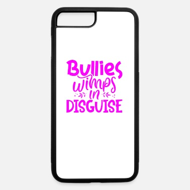 Wimps Anti Bullying Gifts Bullies are Wimps in Disguise - iPhone 7 & 8 Plus Case