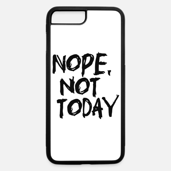 Today iPhone Cases - Nope Not Today - iPhone 7 & 8 Plus Case white/black
