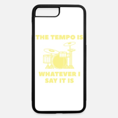Tempo The Tempo Is Whatever I Say It Is - iPhone 7 & 8 Plus Case