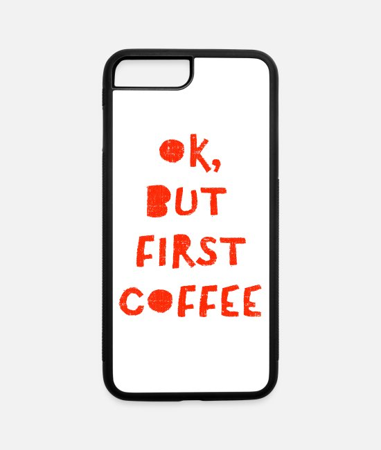 Coffee Addict iPhone Cases - Ok But First Coffee Funny - iPhone 7 & 8 Plus Case white/black