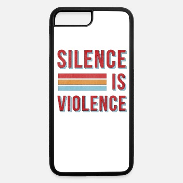 Racial Injustice Silence Is Violence Black Lives Matter Protest - iPhone 7 & 8 Plus Case