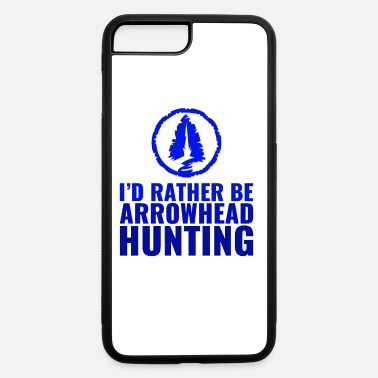 Hunter Rather Be Arrowhead Hunting Arrow Artifact Hunter - iPhone 7 & 8 Plus Case