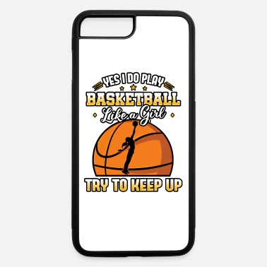 Girl Yes I Do Play Basketball Like A Girl - iPhone 7 & 8 Plus Case