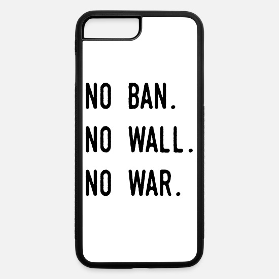 Love iPhone Cases - No Ban No Wall No War - iPhone 7 & 8 Plus Case white/black