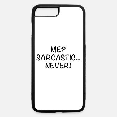 Sarcasm sarcasm - iPhone 7 & 8 Plus Case
