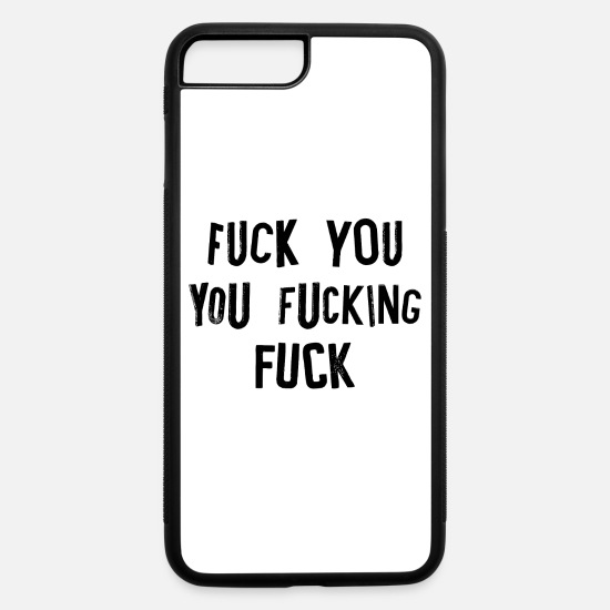 You iPhone Cases - fucking fuck you fuck off rude offensive - iPhone 7 & 8 Plus Case white/black