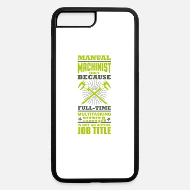 Tool And Die Ninja Multitasking Machinist - iPhone 7 & 8 Plus Case