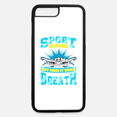 Hilarious If You Think Your Sport Is Hard Try Swimming - iPhone 7 & 8 Plus Case