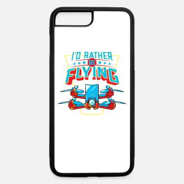 Pilot I'd Rather Be Flying Drone Pilot - iPhone 7 & 8 Plus Case