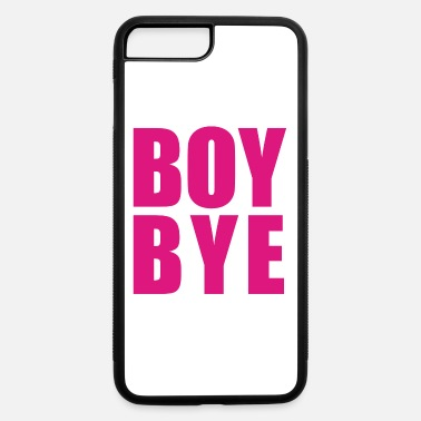 Boy Bye Boy Bye - iPhone 7 & 8 Plus Case