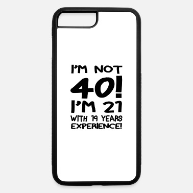 Forties I'm not forty - iPhone 7 & 8 Plus Case