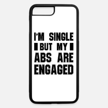 Funny I m Single But My Abs Are Engaged - iPhone 7 & 8 Plus Case