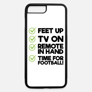 Feet Up FEET UP TV ON REMOTE IN HAND TIME FOR FOOTBALL - iPhone 7 & 8 Plus Case