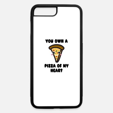 Pizza You Own A Pizza Of My heart - iPhone 7 & 8 Plus Case