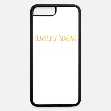 Jewelry Jewelry is the new sexy - iPhone 7 & 8 Plus Case
