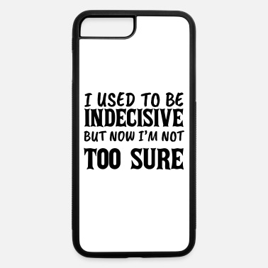 Quote I Used to be Indecisive, sarcastic, funny, quote - iPhone 7 & 8 Plus Case