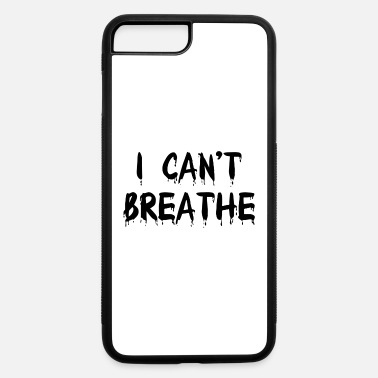 I Can't Breathe - iPhone 7 & 8 Plus Case