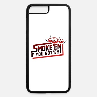 Smoke Em If You Got Em - iPhone 7 & 8 Plus Case