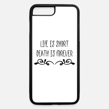 Life Is Short life is short - iPhone 7 & 8 Plus Case