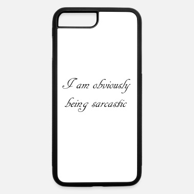 Obviously Obviously Sarcastic - humor gift / present idea - iPhone 7 & 8 Plus Case