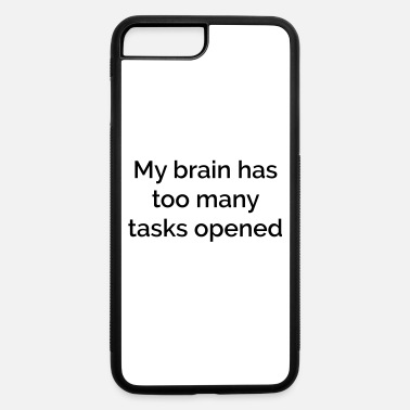My brain has too many tasks open - iPhone 7 & 8 Plus Case