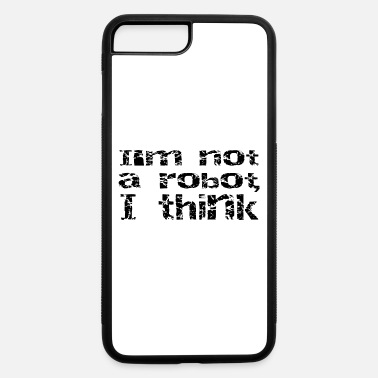 Not A Robot robot - iPhone 7 & 8 Plus Case