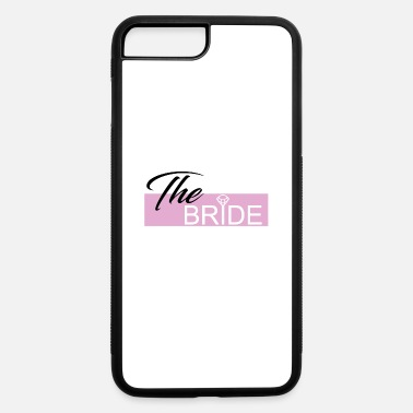 The Bride Bridesmaid Bachelorette Party Wedding - iPhone 7 & 8 Plus Case